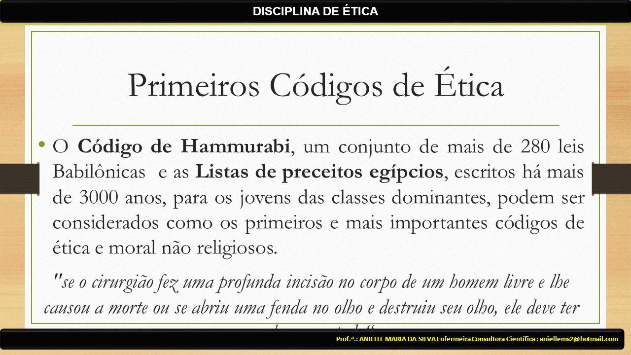 Primeiros Códigos de Ética O Código de Hammurabi, um conjunto de mais de 280 leis Babilônicas e as Listas de preceitos egípcios, escritos há mais de 3