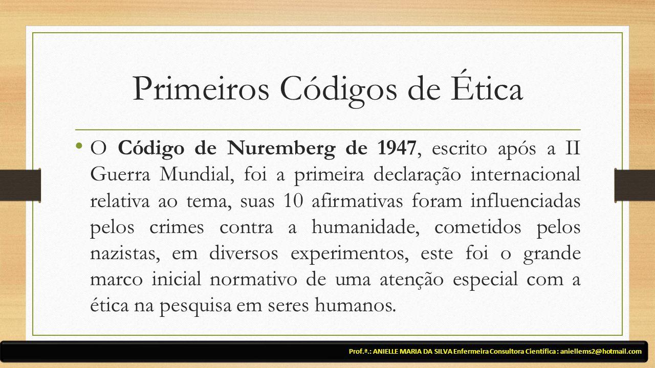 Primeiros Códigos de Ética O Código de Nuremberg de 1947, escrito após a II Guerra Mundial, foi a primeira declaração internacional relativa ao tema, suas 10 afirmativas foram influenciadas pelos crimes contra a humanidade, cometidos pelos nazistas, em diversos experimentos, este foi o grande marco inicial normativo de uma atenção especial com a ética na pesquisa em seres humanos.