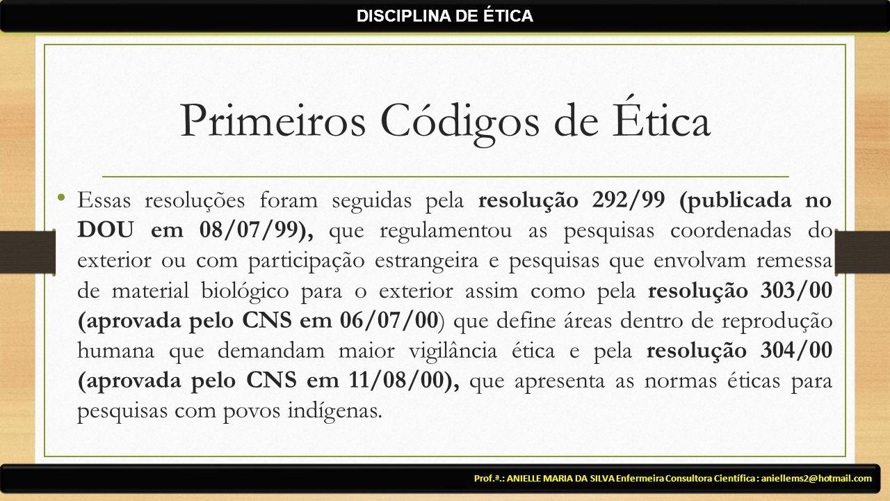 Primeiros Códigos de Ética Essas resoluções foram seguidas pela resolução 292/99 (publicada no DOU em 08/07/99), que regulamentou as pesquisas coordenadas do exterior ou com participação estrangeira e pesquisas que envolvam remessa de material biológico para o exterior assim como pela resolução 303/00 (aprovada pelo CNS em 06/07/00) que define áreas dentro de reprodução humana que demandam maior vigilância ética e pela resolução 304/00 (aprovada pelo CNS em 11/08/00), que apresenta as normas éticas para pesquisas com povos indígenas.