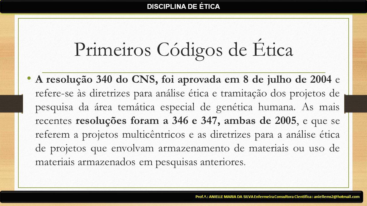 Primeiros Códigos de Ética A resolução 340 do CNS, foi aprovada em 8 de julho de 2004 e refere-se às diretrizes para análise ética e tramitação dos projetos de pesquisa da área temática especial de genética humana.