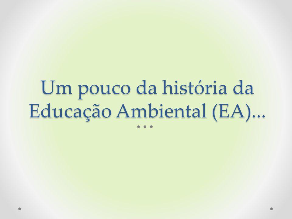 Um pouco da história da Educação Ambiental (EA)...