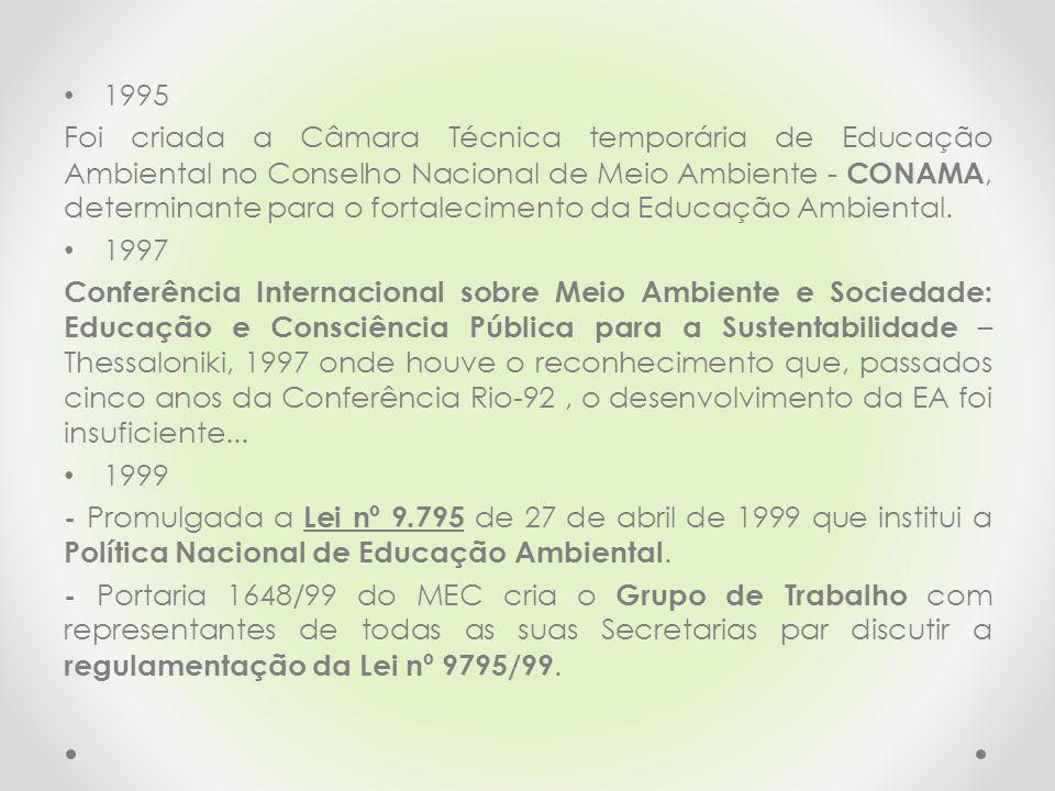 1995 Foi criada a Câmara Técnica temporária de Educação Ambiental no Conselho Nacional de Meio Ambiente - CONAMA, determinante para o fortalecimento d