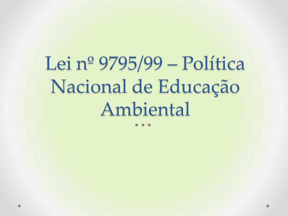 Lei nº 9795/99 – Política Nacional de Educação Ambiental
