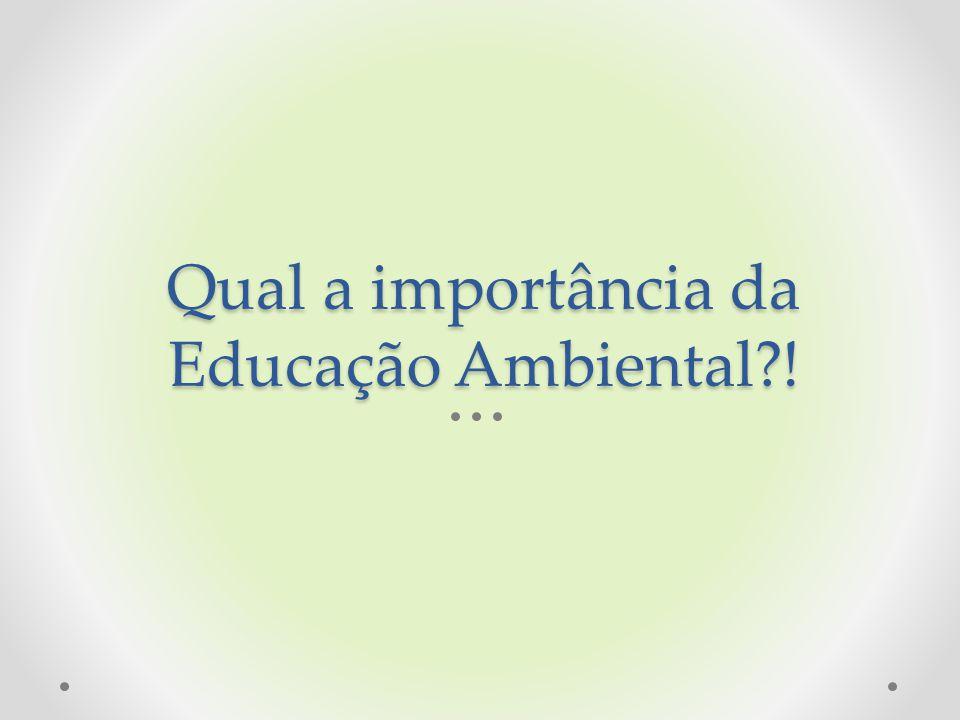 Qual a importância da Educação Ambiental?!