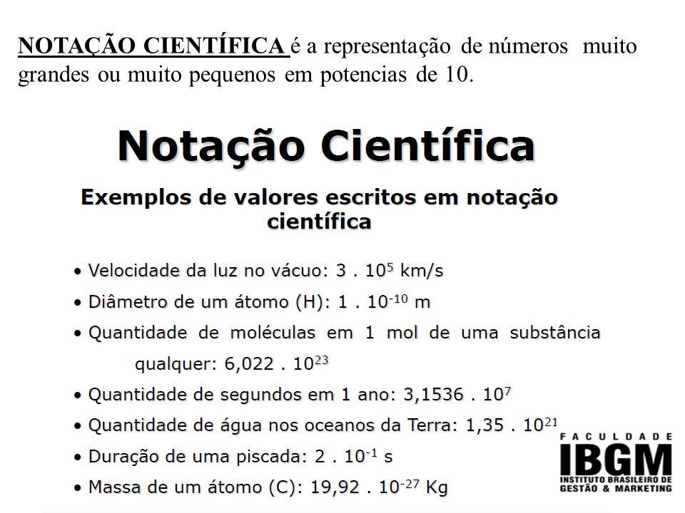NOTAÇÃO CIENTÍFICA é a representação de números muito grandes ou muito pequenos em potencias de 10.