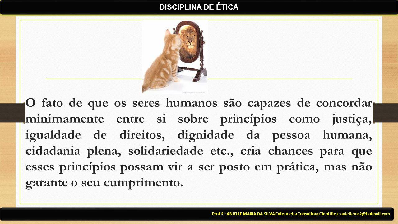 O fato de que os seres humanos são capazes de concordar minimamente entre si sobre princípios como justiça, igualdade de direitos, dignidade da pessoa