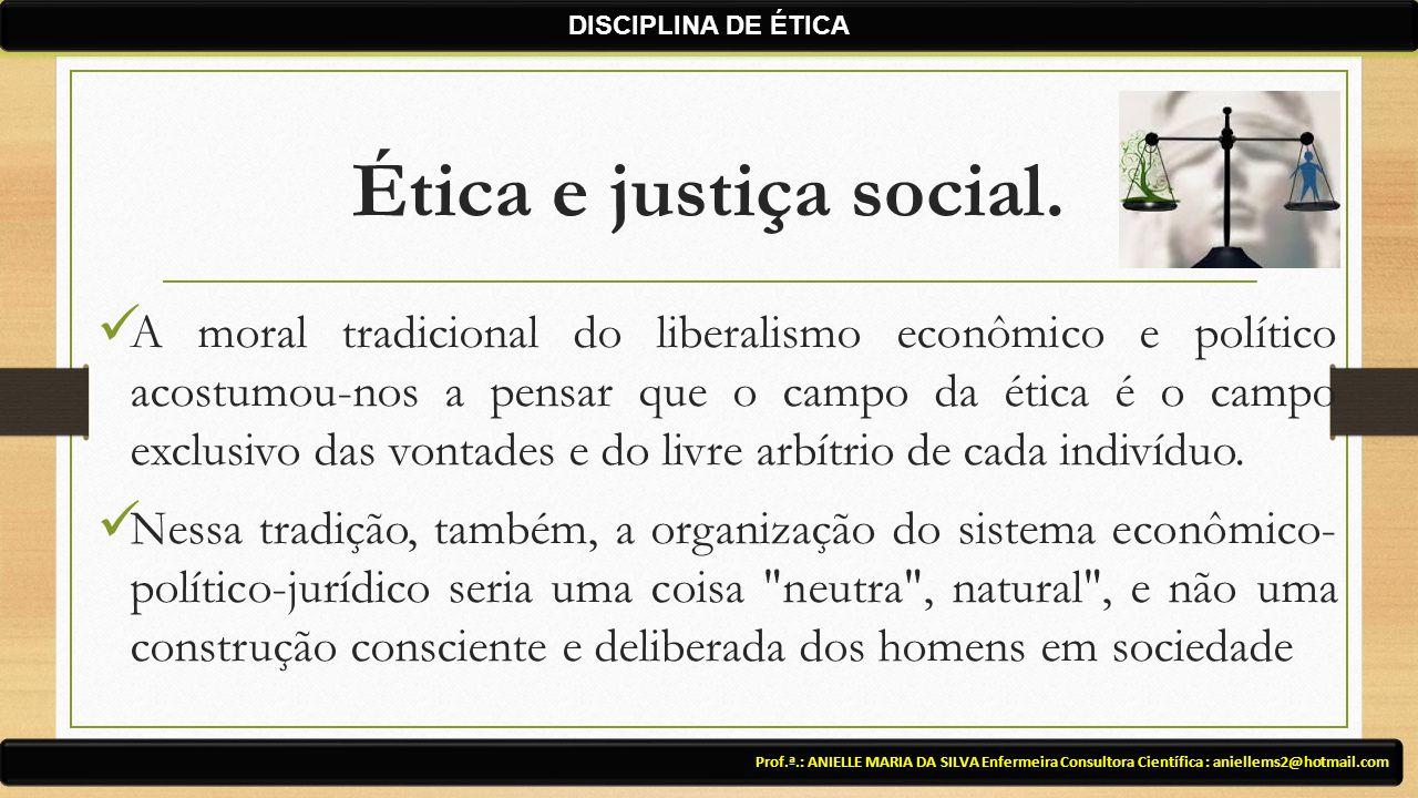 Ética e justiça social. A moral tradicional do liberalismo econômico e político acostumou-nos a pensar que o campo da ética é o campo exclusivo das vo
