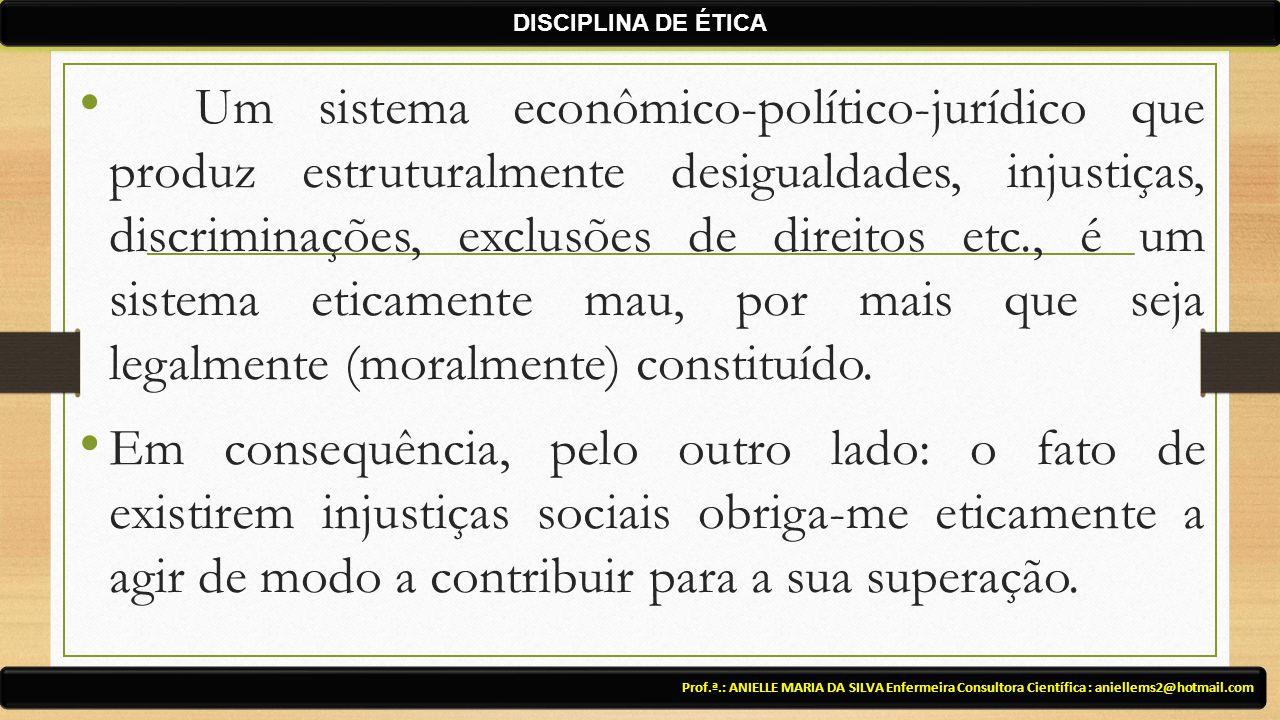 Um sistema econômico-político-jurídico que produz estruturalmente desigualdades, injustiças, discriminações, exclusões de direitos etc., é um sistema