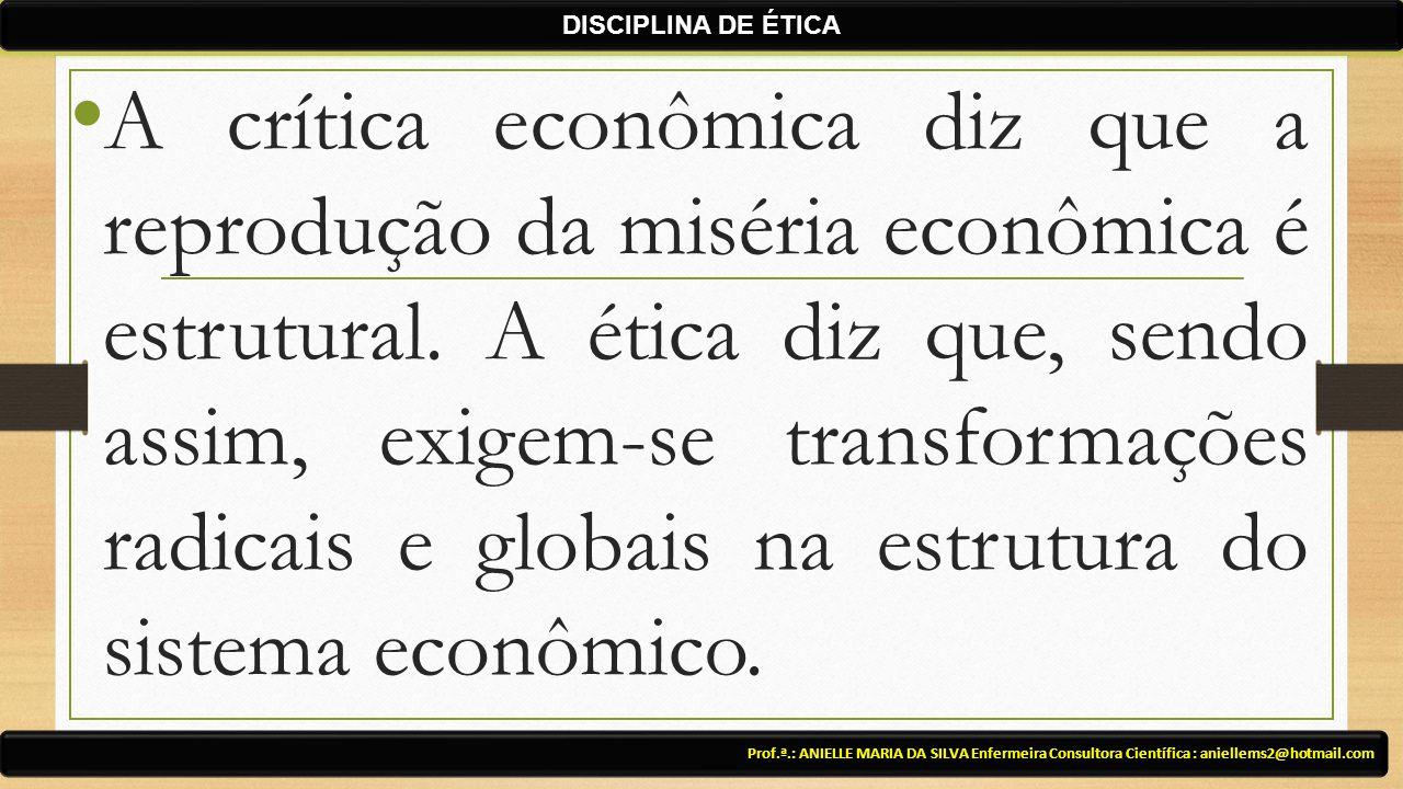 Prof.ª.: ANIELLE MARIA DA SILVA Enfermeira Consultora Científica : aniellems2@hotmail.com DISCIPLINA DE ÉTICA A crítica econômica diz que a reprodução