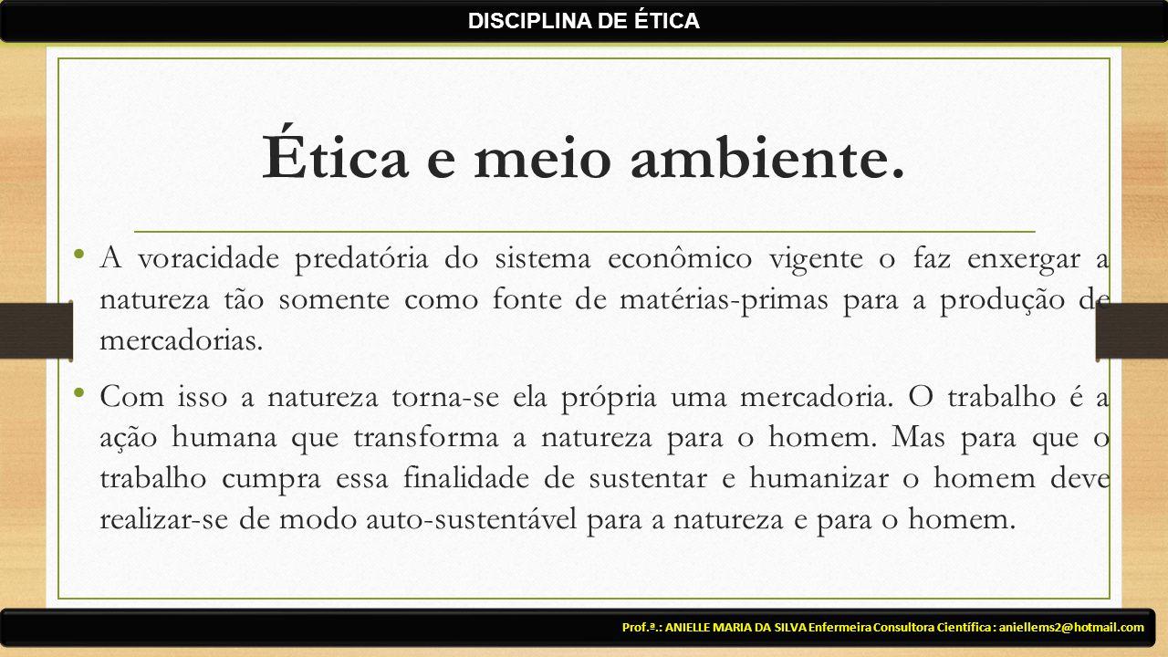 Ética e meio ambiente. A voracidade predatória do sistema econômico vigente o faz enxergar a natureza tão somente como fonte de matérias-primas para a