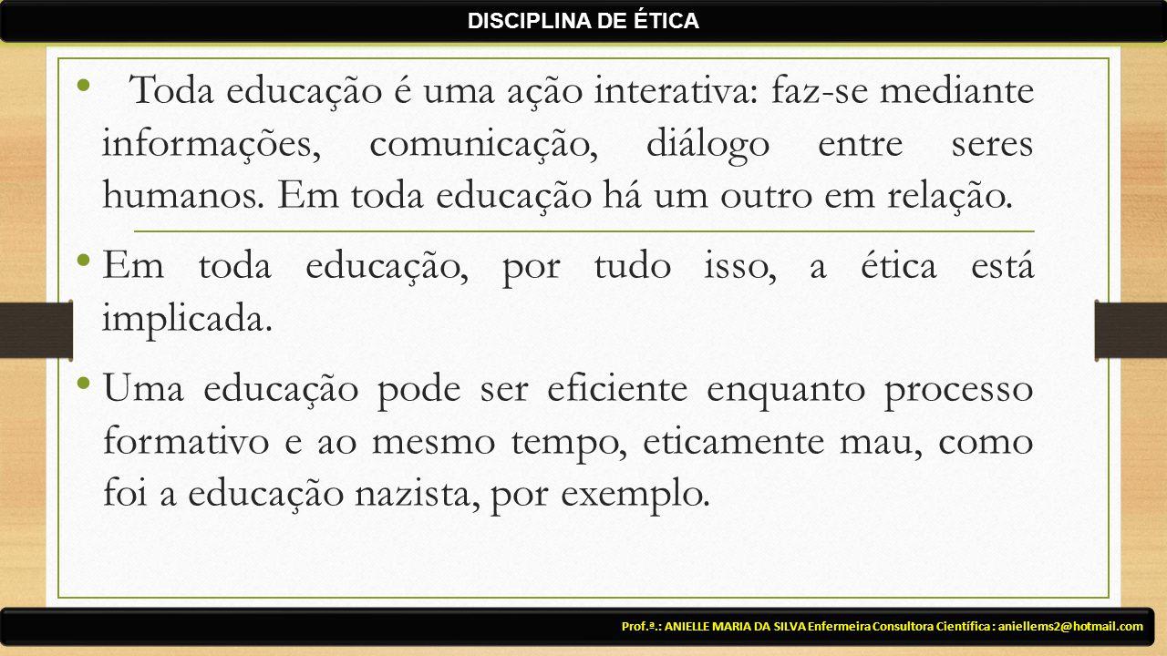 Toda educação é uma ação interativa: faz-se mediante informações, comunicação, diálogo entre seres humanos. Em toda educação há um outro em relação. E