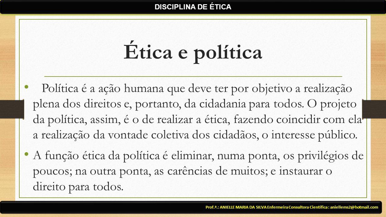 Ética e política Política é a ação humana que deve ter por objetivo a realização plena dos direitos e, portanto, da cidadania para todos. O projeto da