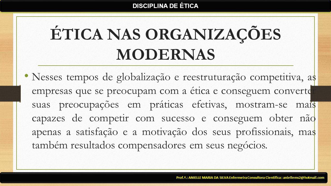 ÉTICA NAS ORGANIZAÇÕES MODERNAS Nesses tempos de globalização e reestruturação competitiva, as empresas que se preocupam com a ética e conseguem conve