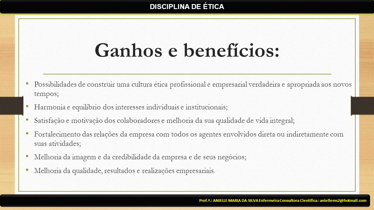 Ganhos e benefícios: Possibilidades de construir uma cultura ética profissional e empresarial verdadeira e apropriada aos novos tempos; Harmonia e equ