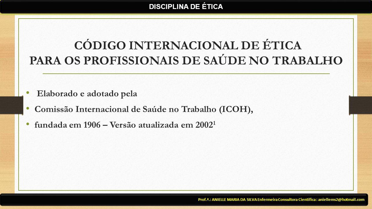 CÓDIGO INTERNACIONAL DE ÉTICA PARA OS PROFISSIONAIS DE SAÚDE NO TRABALHO Elaborado e adotado pela Comissão Internacional de Saúde no Trabalho (ICOH),