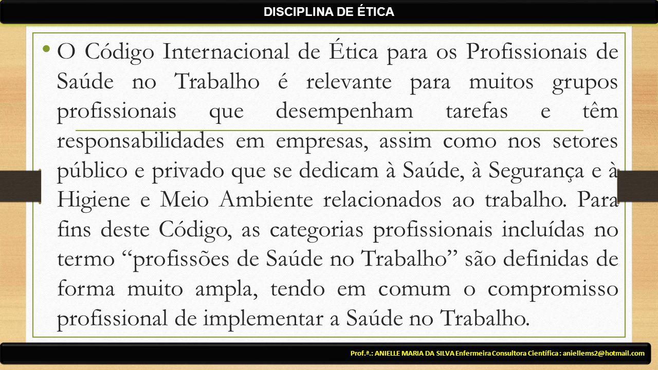 O Código Internacional de Ética para os Profissionais de Saúde no Trabalho é relevante para muitos grupos profissionais que desempenham tarefas e têm