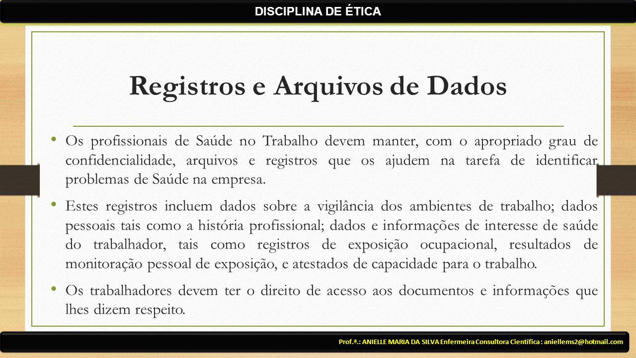 Registros e Arquivos de Dados Prof.ª.: ANIELLE MARIA DA SILVA Enfermeira Consultora Científica : aniellems2@hotmail.com DISCIPLINA DE ÉTICA Os profiss