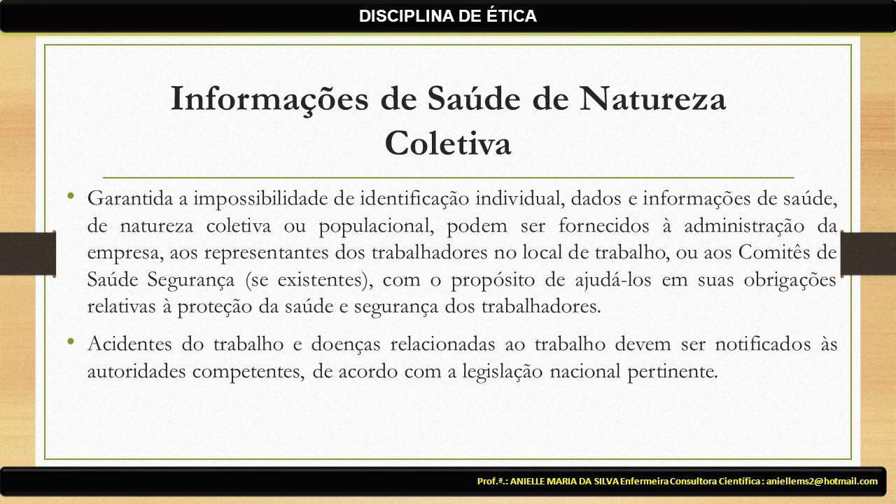 Informações de Saúde de Natureza Coletiva Prof.ª.: ANIELLE MARIA DA SILVA Enfermeira Consultora Científica : aniellems2@hotmail.com DISCIPLINA DE ÉTIC
