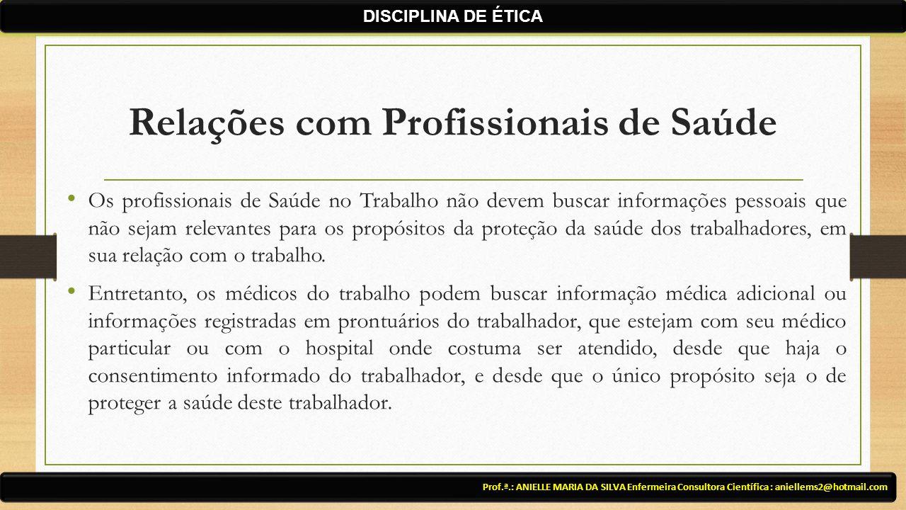 Relações com Profissionais de Saúde Prof.ª.: ANIELLE MARIA DA SILVA Enfermeira Consultora Científica : aniellems2@hotmail.com DISCIPLINA DE ÉTICA Os p