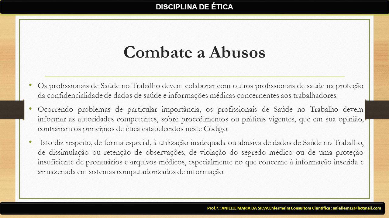 Combate a Abusos Prof.ª.: ANIELLE MARIA DA SILVA Enfermeira Consultora Científica : aniellems2@hotmail.com DISCIPLINA DE ÉTICA Os profissionais de Saú