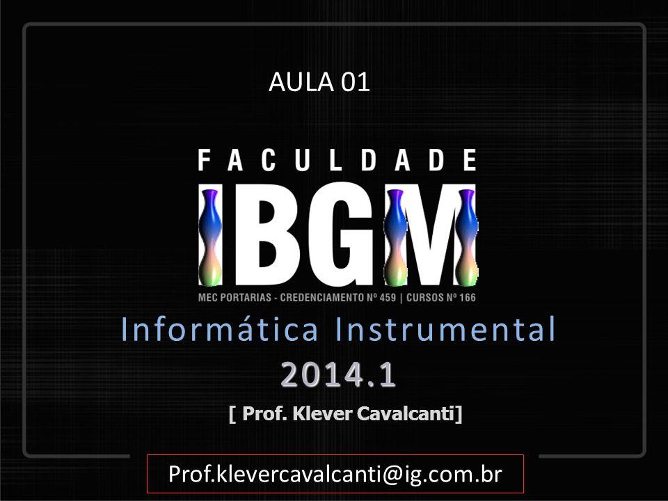 [ Prof. Klever Cavalcanti] Prof.klevercavalcanti@ig.com.br AULA 01 2014.1 Informática Instrumental 2014.1