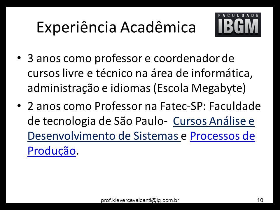 Experiência Acadêmica 3 anos como professor e coordenador de cursos livre e técnico na área de informática, administração e idiomas (Escola Megabyte)