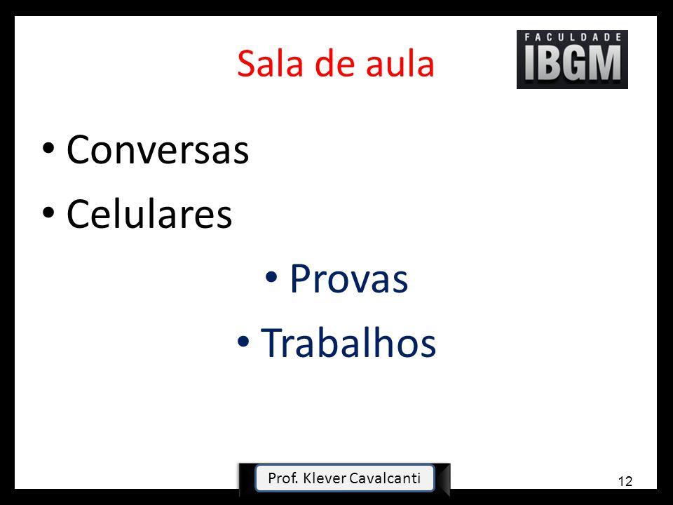 Sala de aula Conversas Celulares Provas Trabalhos prof.klevercavalcanti@ig.com.br12 Prof. Klever Cavalcanti