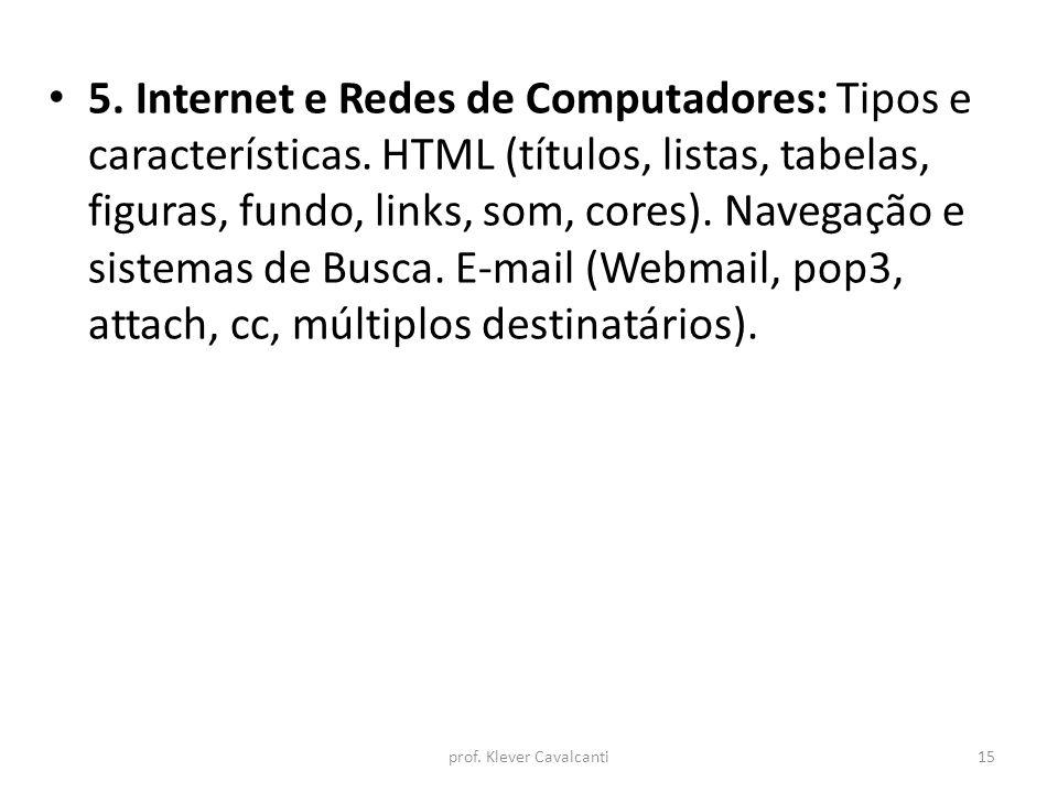 5. Internet e Redes de Computadores: Tipos e características. HTML (títulos, listas, tabelas, figuras, fundo, links, som, cores). Navegação e sistemas