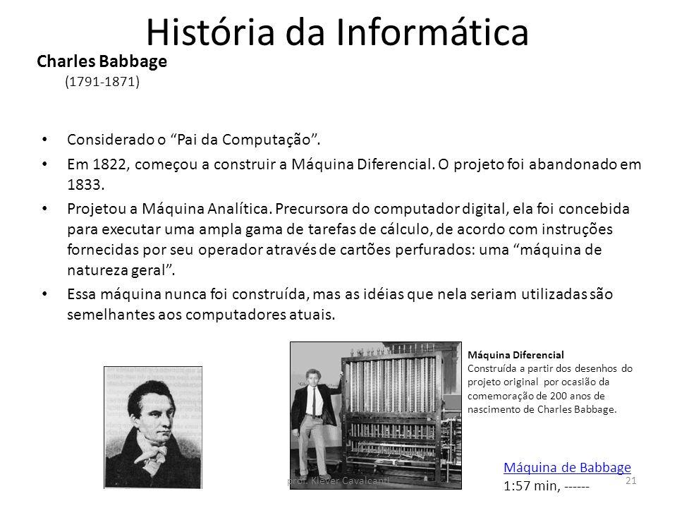 """História da Informática Considerado o """"Pai da Computação"""". Em 1822, começou a construir a Máquina Diferencial. O projeto foi abandonado em 1833. Proje"""