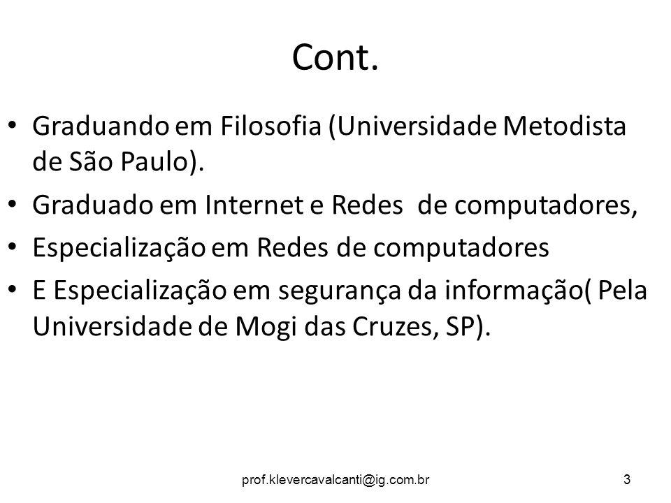 Cont. Graduando em Filosofia (Universidade Metodista de São Paulo). Graduado em Internet e Redes de computadores, Especialização em Redes de computado