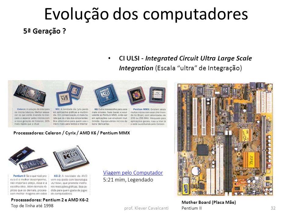 "Evolução dos computadores CI ULSI - Integrated Circuit Ultra Large Scale Integration (Escala ""ultra"" de Integração) 5ª Geração ? Processadores: Celero"