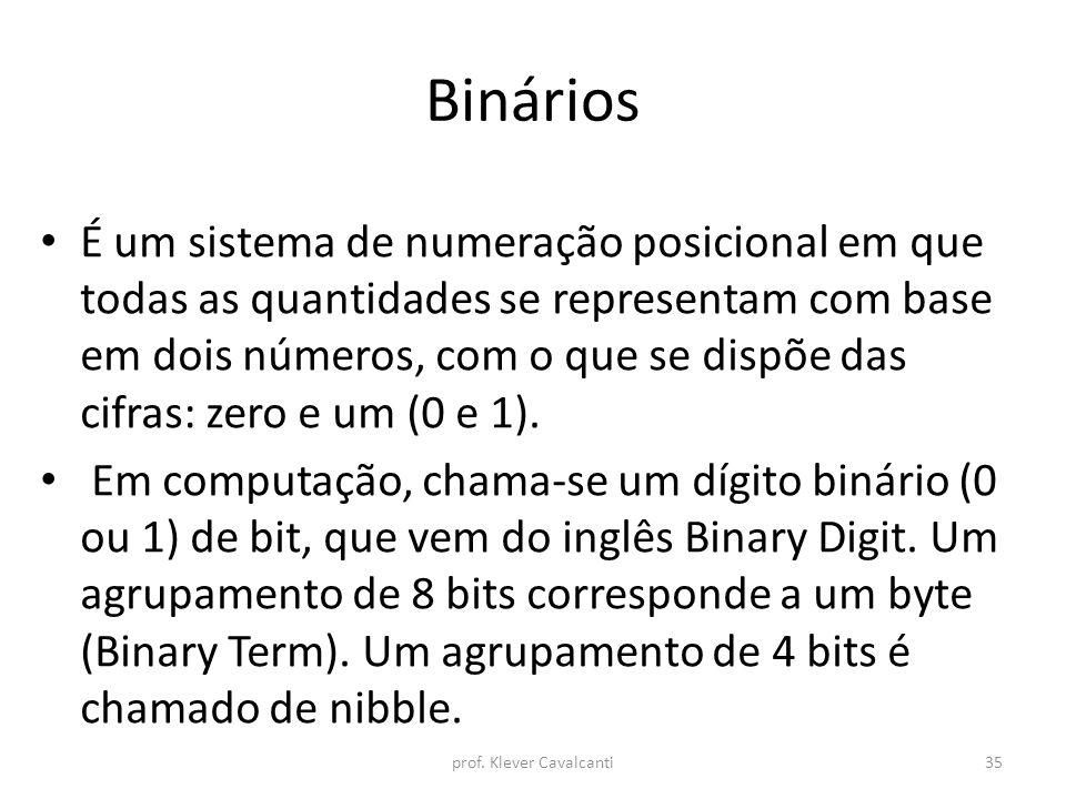 Binários É um sistema de numeração posicional em que todas as quantidades se representam com base em dois números, com o que se dispõe das cifras: zer