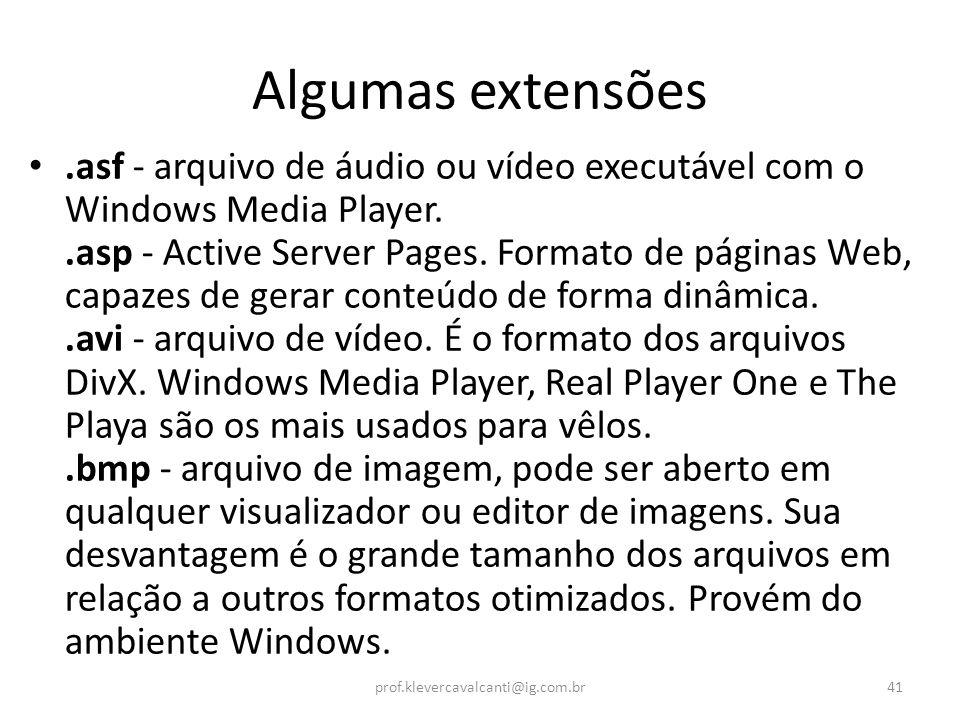 Algumas extensões.asf - arquivo de áudio ou vídeo executável com o Windows Media Player..asp - Active Server Pages. Formato de páginas Web, capazes de