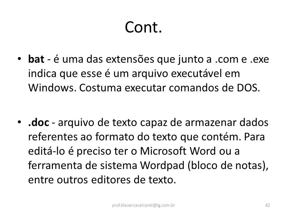 Cont. bat - é uma das extensões que junto a.com e.exe indica que esse é um arquivo executável em Windows. Costuma executar comandos de DOS..doc - arqu