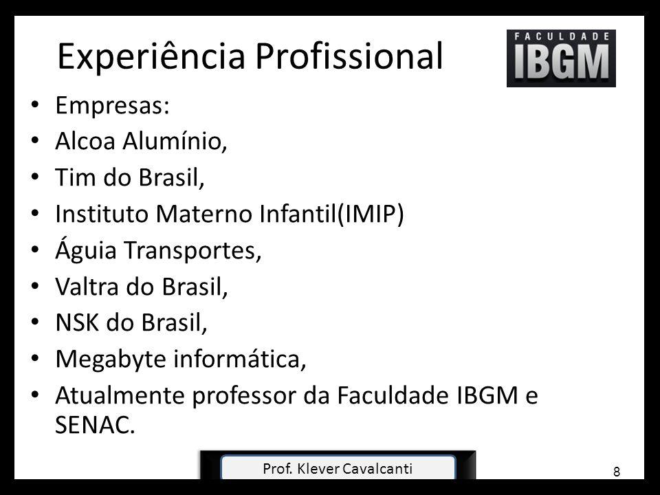 Experiência Profissional Empresas: Alcoa Alumínio, Tim do Brasil, Instituto Materno Infantil(IMIP) Águia Transportes, Valtra do Brasil, NSK do Brasil,