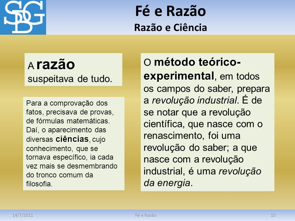Fé e Razão Razão e Ciência 14/7/2011Fé e Razão10 razão A razão suspeitava de tudo. ciências Para a comprovação dos fatos, precisava de provas, de fórm