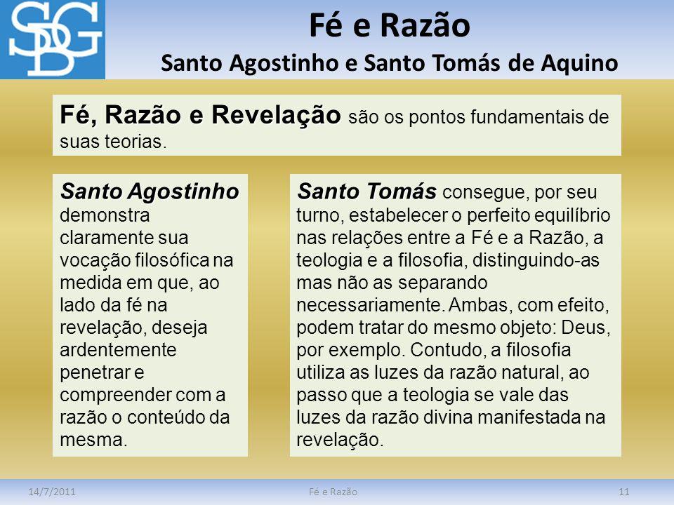 Fé e Razão Santo Agostinho e Santo Tomás de Aquino 14/7/2011Fé e Razão11 Fé, Razão e Revelação Fé, Razão e Revelação são os pontos fundamentais de sua