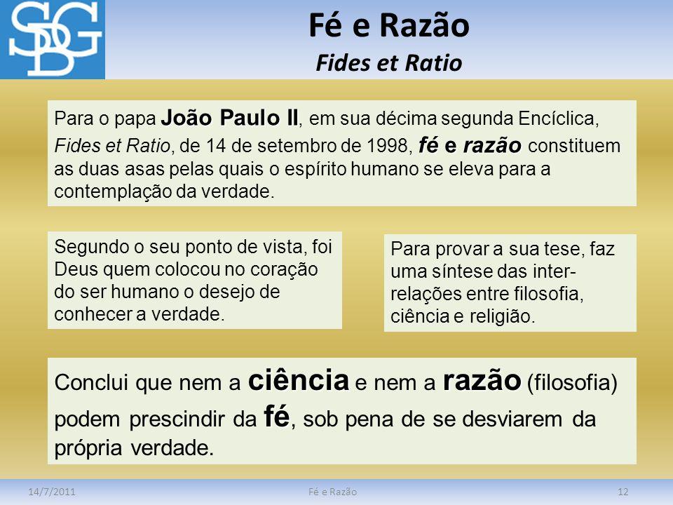 Fé e Razão Fides et Ratio 14/7/2011Fé e Razão12 João Paulo II fé e razão Para o papa João Paulo II, em sua décima segunda Encíclica, Fides et Ratio, d