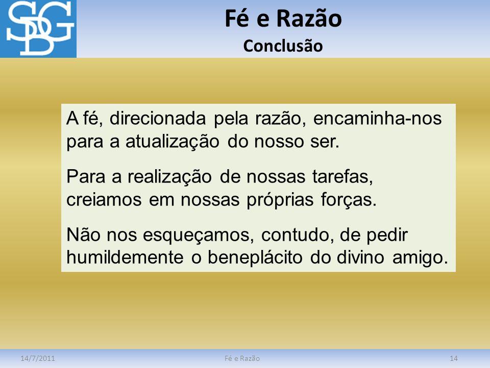 Fé e Razão Conclusão 14/7/2011Fé e Razão14 A fé, direcionada pela razão, encaminha-nos para a atualização do nosso ser. Para a realização de nossas ta