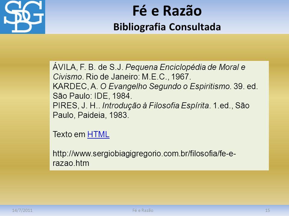 Fé e Razão Bibliografia Consultada 14/7/2011Fé e Razão15 ÁVILA, F. B. de S.J. Pequena Enciclopédia de Moral e Civismo. Rio de Janeiro: M.E.C., 1967. K