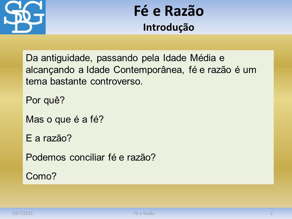 Fé e Razão Razão, Fé e Espiritismo 14/7/2011Fé e Razão13 Razão e Fé Para o Espiritismo, Razão e Fé pertencem à essência da natureza humana.