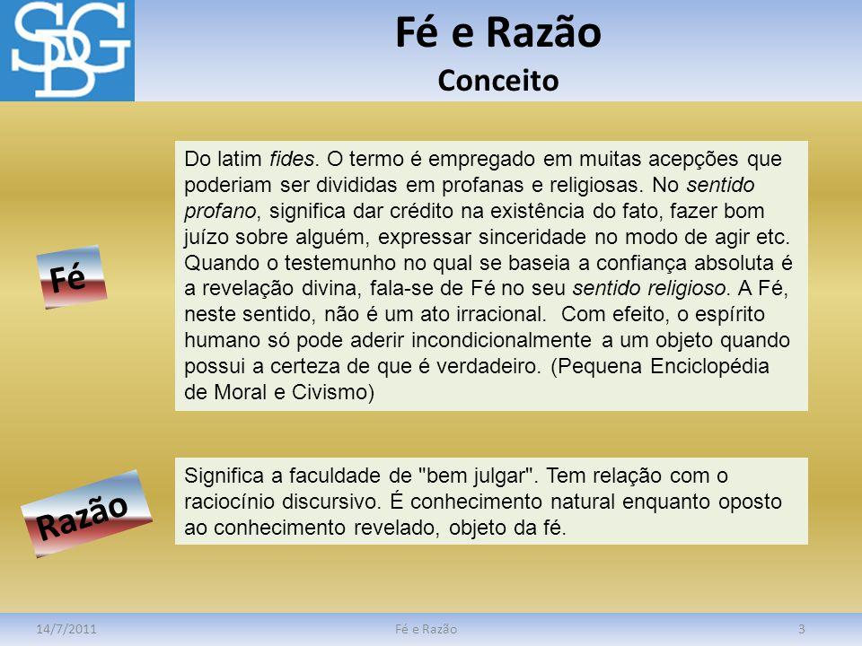 Fé e Razão Conceito 14/7/2011Fé e Razão3 Do latim fides. O termo é empregado em muitas acepções que poderiam ser divididas em profanas e religiosas. N