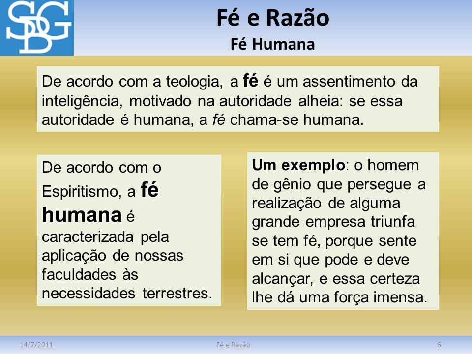 Fé e Razão Fé Humana 14/7/2011Fé e Razão6 fé De acordo com a teologia, a fé é um assentimento da inteligência, motivado na autoridade alheia: se essa