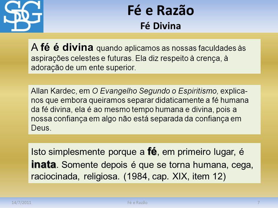 Fé e Razão Fé Divina 14/7/2011Fé e Razão7 A fé é divina A fé é divina quando aplicamos as nossas faculdades às aspirações celestes e futuras. Ela diz