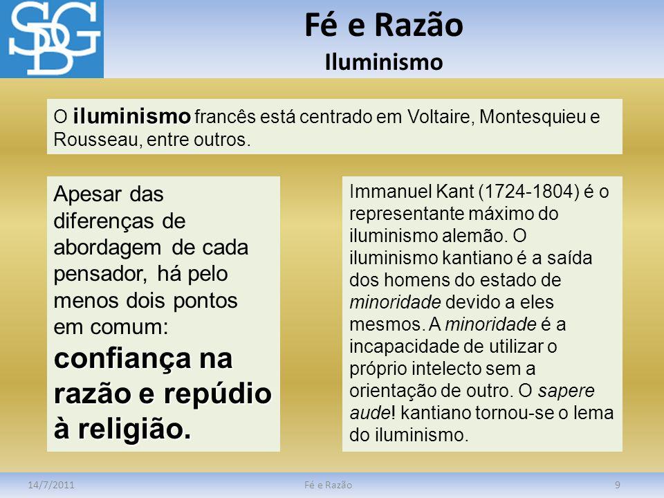 Fé e Razão Iluminismo 14/7/2011Fé e Razão9 iluminismo O iluminismo francês está centrado em Voltaire, Montesquieu e Rousseau, entre outros. confiança