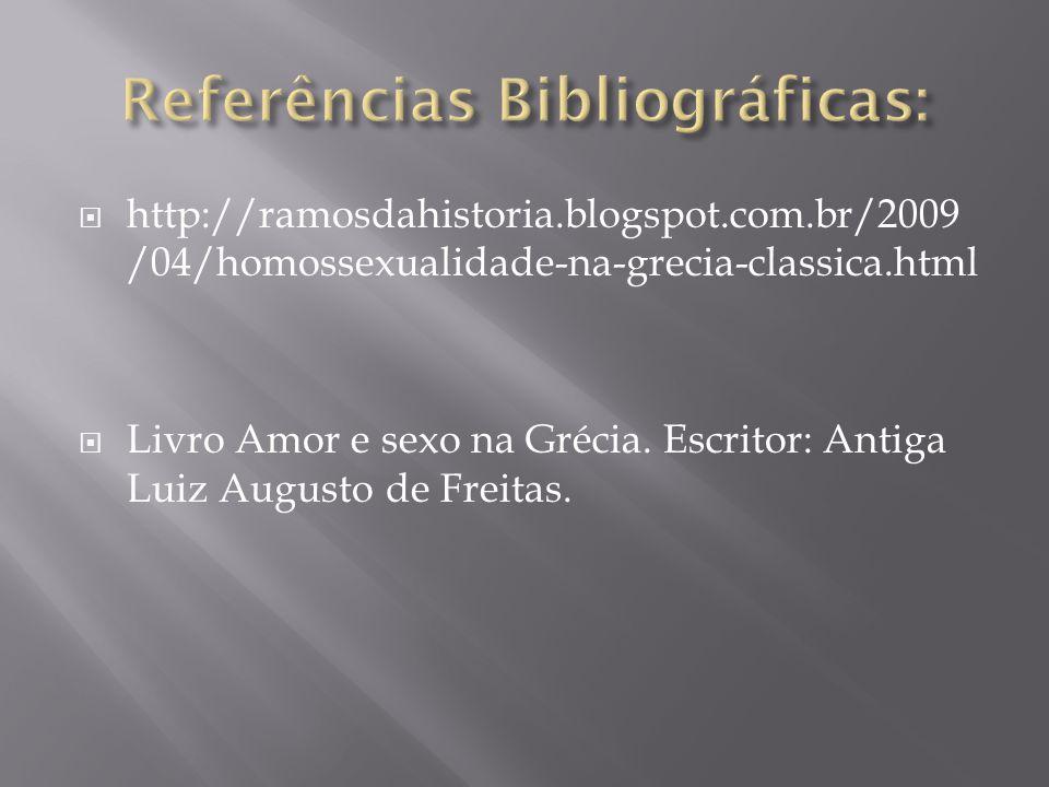  http://ramosdahistoria.blogspot.com.br/2009 /04/homossexualidade-na-grecia-classica.html  Livro Amor e sexo na Grécia. Escritor: Antiga Luiz August