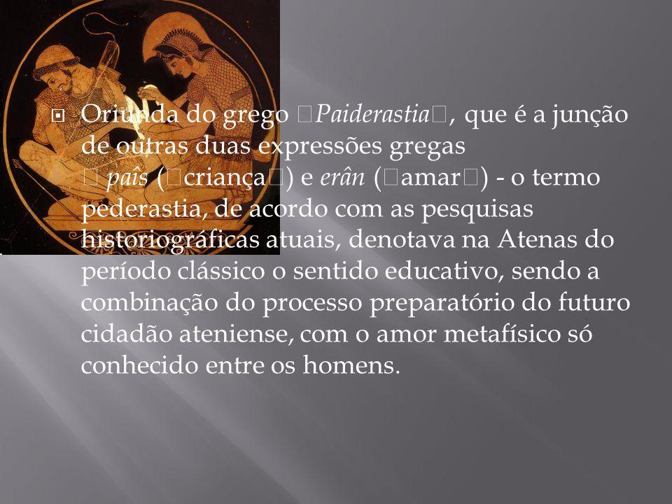 """ Oriunda do grego """"Paiderastia"""", que é a junção de outras duas expressões gregas – paîs (""""criança"""") e erân (""""amar"""") - o termo pederastia, de acordo c"""