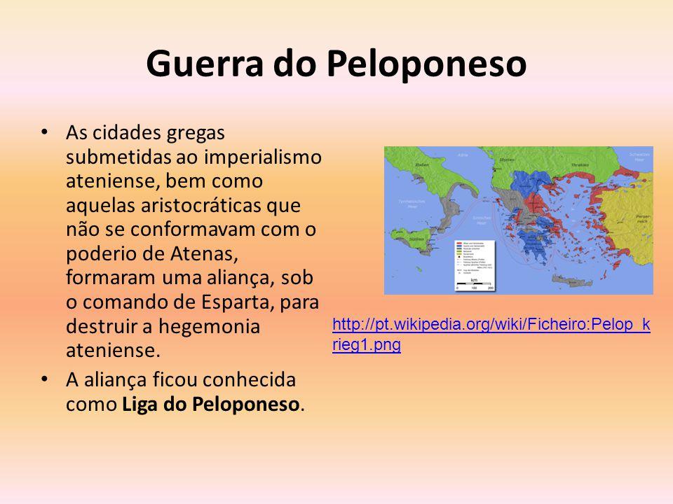 Guerra do Peloponeso Entre 431 - 404 a.C., Atenas, Esparta e as cidades coligadas a ambas travaram intenso e equilibrado conflito chamado Guerra do Peloponeso.