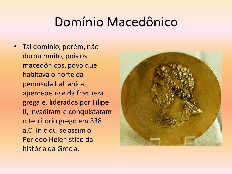 O PERÍODO HELENÍSTICO (VI - I A.C.) O Período Helenístico corresponde à fase de dominação macedônica sobre a Grécia.