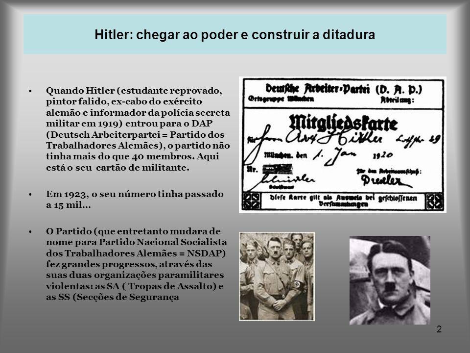 2 Hitler: chegar ao poder e construir a ditadura Quando Hitler (estudante reprovado, pintor falido, ex-cabo do exército alemão e informador da polícia